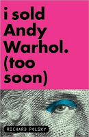 11-2-2009-i-sold-andy-warhol-too-soon-by-richard-polsky