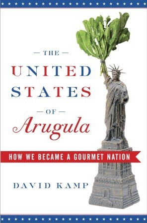 2006-09-25-the-united-states-of-arugula-how-we-became-a-gourmet-nation-by-david-kamp
