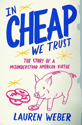 2009-12-31-in-cheap-we-trust-the-story-of-a-misunderstood-american-virtue-by-lauren-weber