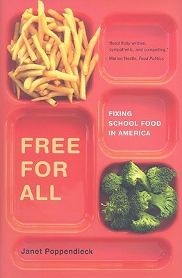 2010-05-03-free-for-all-fixing-school-food-in-america-by-janet-poppendieck