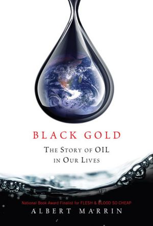 2012-07-24-black-gold-the-story-of-oil-in-our-lives-by-albert-marrin