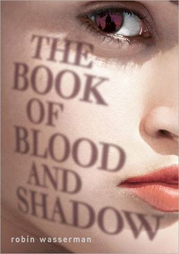 2012-12-14-the-book-of-blood-and-shadow-by-robin-wasserman