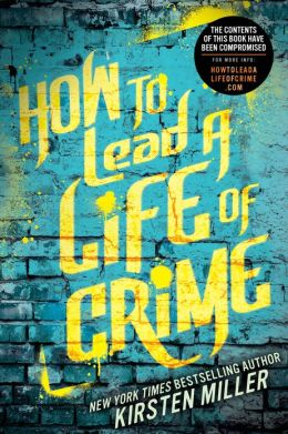 2013-06-03-weekly-book-giveaway-how-to-lead-a-life-of-crime-by-kirsten-miller