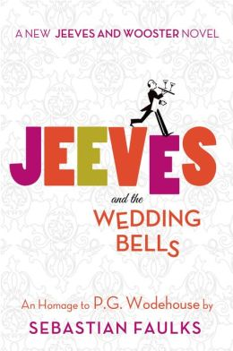 2013-12-10-jeeves-and-the-wedding-bells-by-sebastian-faulks