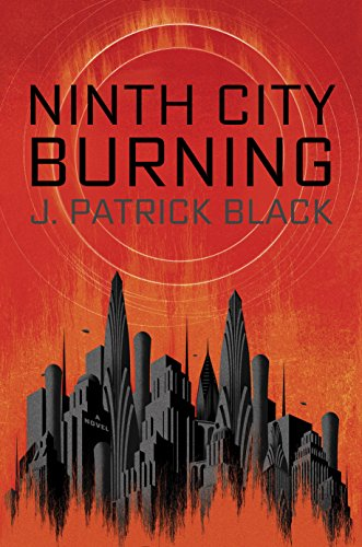 2016-08-15-weekly-book-giveaway-ninth-city-burning-by-j-patrick-black
